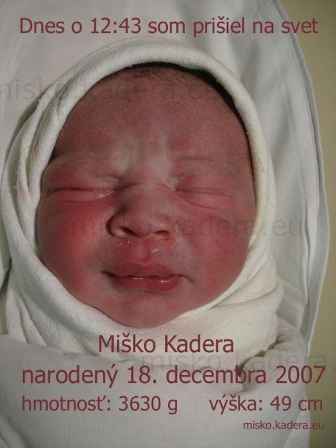 Miško Kadera - Miško Kadera, keď som sa narodil som vážil 3630g a meral 49cm.